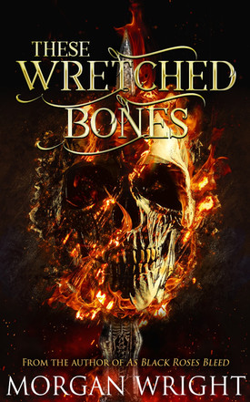 These Wretched Bones (by Morgan Wright)