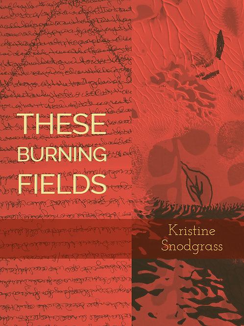 These Burning Fields by Kristine Snodgrass
