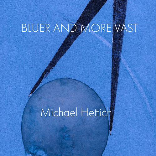 Bluer and More Vast by Michael Hettich