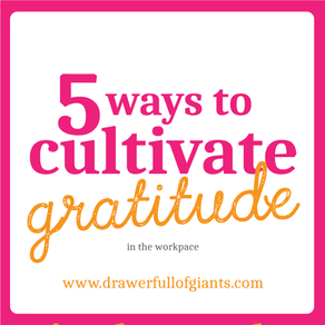 5 ways to cultivate gratitude in the workplace