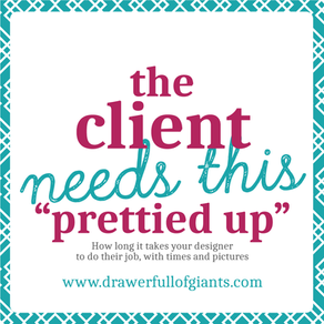 "The Client Needs this ""Prettied Up"""