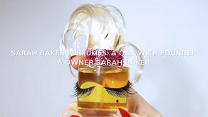 SARAH BAKER PERFUMES: A Q&A WITH FOUNDER & OWNER SARAH BAKER