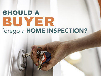 Should a buyer forego a home inspection?
