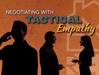 Negotiating with Tactical Empathy