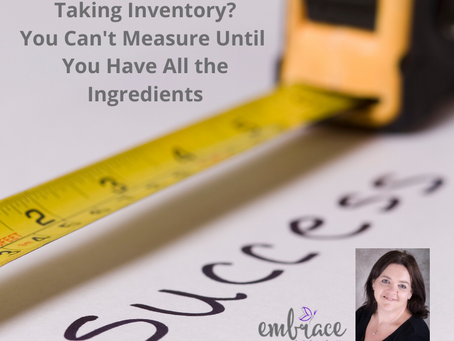 Taking Inventory?  You can't measure until you have all the ingredients.