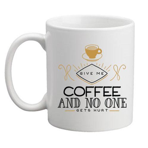 No One Gets Hurt Coffee Mug