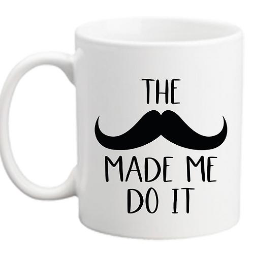 Mustache Made Me Mug