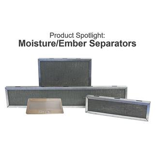 Moisture/Ember Separators