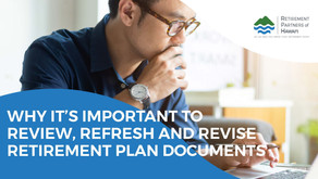 Why it's Important to Review, Refresh, and Revise Retirement Plan Documents