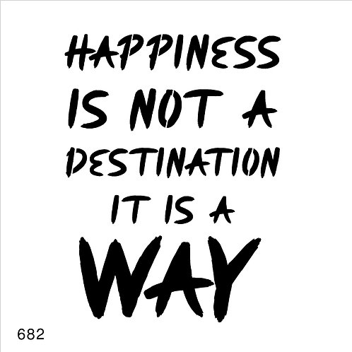 862 שבלונהHAPPINESS IS NOT A DESTINATION