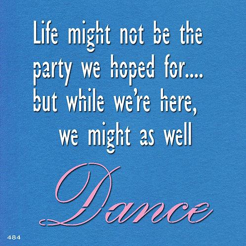 484 שבלונה ....LIFE MIGHT NOT BE THE PARTY
