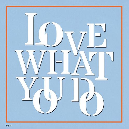 559 שבלונה LOVE WHAT YOU DO