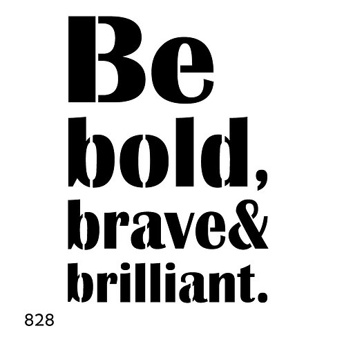 828 שבלונה Be bold, brave&brilliant