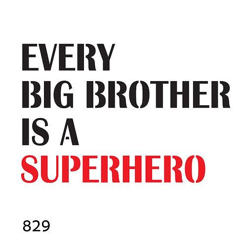 829 שבלונה Every big brother is a superhero