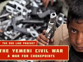 Episode 04. The Yemeni Civil War (A War for Chokepoints)