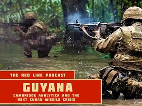 Episode 19. Guyana (Cambridge Analytica and the next Cuban Missile Crisis)
