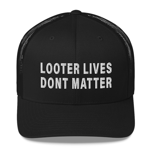 Looter Lives Don't Matter Hat