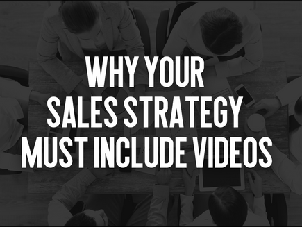 Why Your Sales Strategy Must Include Videos