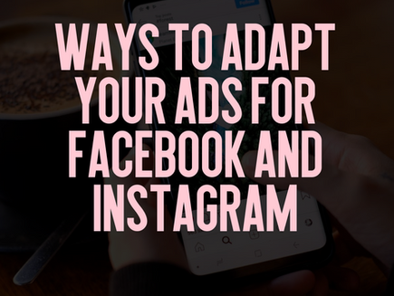 Ways to adapt your ads for Facebook and Instagram