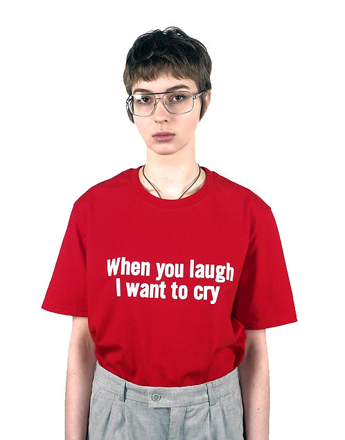 """T-SHIRT """"Когда ты смеешься, я хочу плакать"""""""