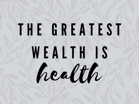 The Greatest Wealth is Health: A Personal Story