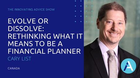 Evolve or Dissolve: Rethinking What It Means To Be A Financial Planner with Cary List [Ep34]