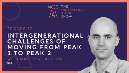 Intergenerational Challenges of Moving from Peak 1 to Peak 2 with Matthew Jackson [Ep87]