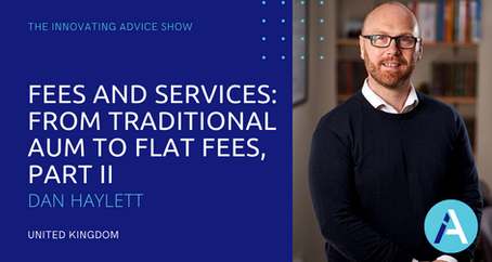 Fees and Services: From Traditional AUM to Flat Fees, Part II with Dan Haylett [Ep61]