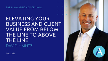 Elevating Your Business & Client Value From Below the Line to Above the Line w/ David Haintz [Ep54]
