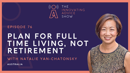 Plan for Full Time Living, Not Retirement with Natalie Yan-Chatonsky [Ep76]