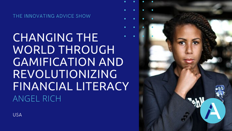 Changing the World Through Gamification & Revolutionizing Financial Literacy with Angel Rich [Ep36]