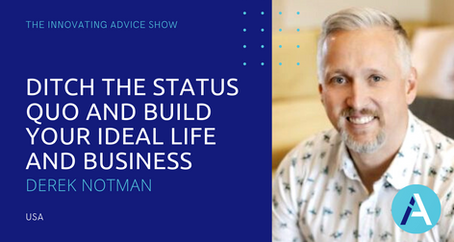 Ditch the Status Quo and Build Your Ideal Life and Business with Derek Notman [Ep27]