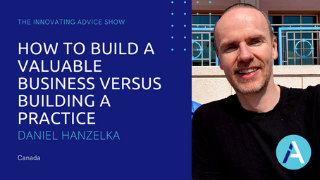 How to Build a Valuable Business Versus Building a Practice with Daniel Hanzelka [Ep30]