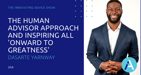 The Human Advisor Approach and Inspiring All 'Onward to Greatness' with Dasarte Yarnway [Ep56]