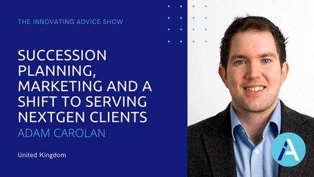 Succession Planning, Marketing and a Shift to Serving NextGen Clients with Adam Carolan [Ep15]