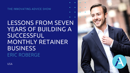 Lessons From Seven Years of Building a Successful Monthly Retainer Business with Eric Roberge [Ep43]