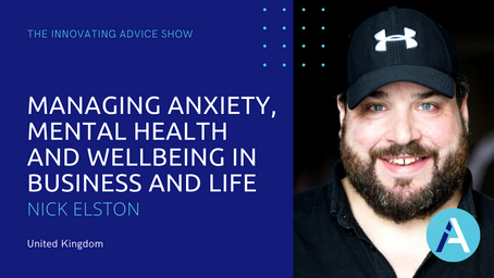 Managing Anxiety, Mental Health and Wellbeing in Business and Life with Nick Elston [Ep59]