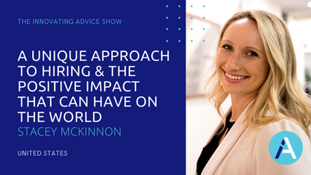 A Unique Approach to Hiring & the Positive Impact That Can Have on the World w/Stacey McKinnon[Ep70]