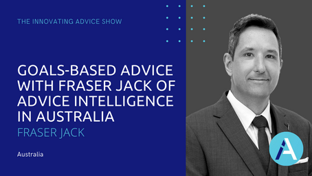 Goals-based Advice with Fraser Jack of Advice Intelligence in Australia [Ep18]