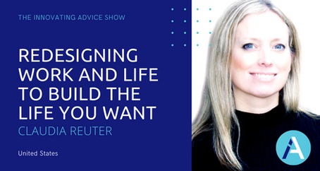 Redesigning Work and Life to Build the Life You Want with Claudia Reuter [Ep25]