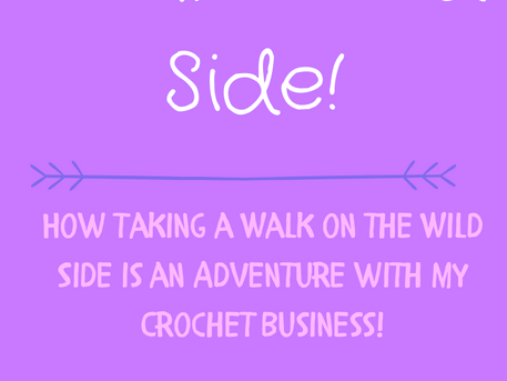 How Taking a Walk on the Wild Side is an Adventure with my Crochet Business