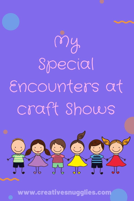 Special People Who Touched my Heart at Craft Shows