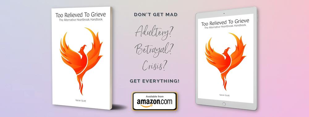 Too Relieved To Grieve | The Alternative Heartbreak Handbook, by Karan Scott