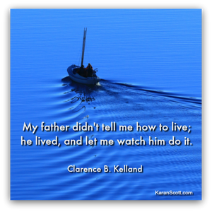 My father didn't tell me how to live; he lived. and let me watch him do it quote by Clarence B. Kelland