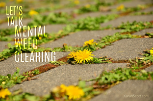 Don't Just Handle Mental Weeds, Devastate Them!