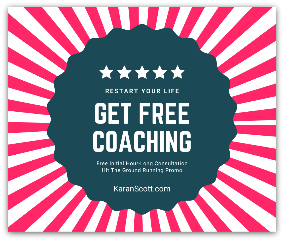 Restart your life with FREE life coaching from Karan Scott Coaching, followed by more optional special offers going forwards.