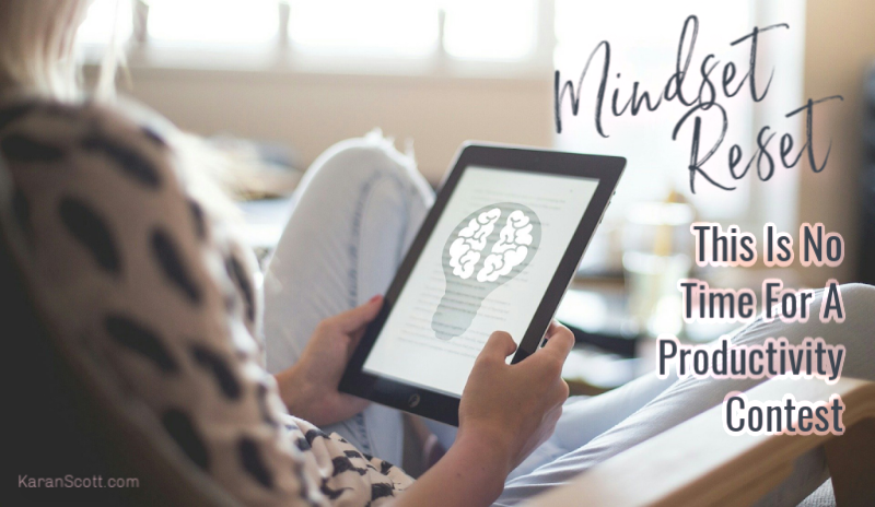 Mindset Reset: This Is No Time For A Productivity Contest