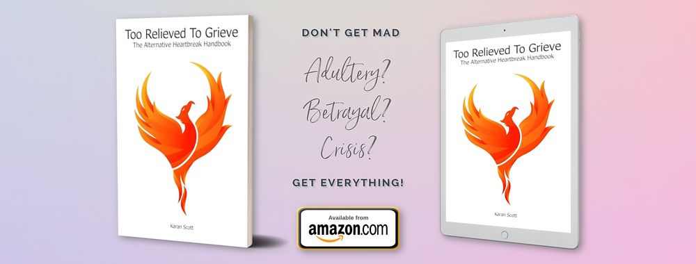 Too Relieved To Grieve   The Alternative Heartbreak Handbook by Karan Scott