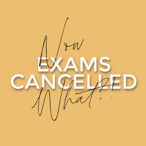Exams Cancelled: Now What?