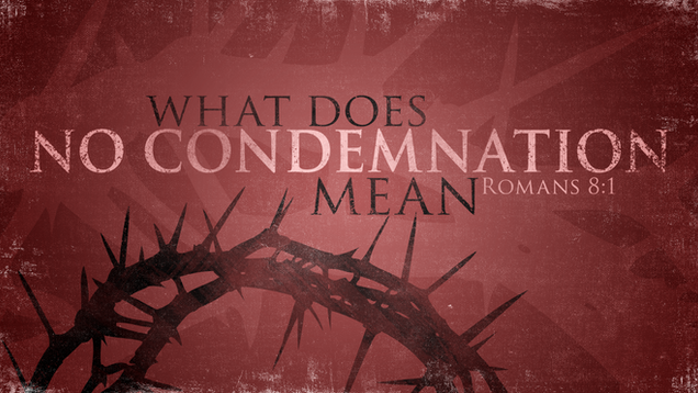 "What Does ""No Condemnation"" Mean"